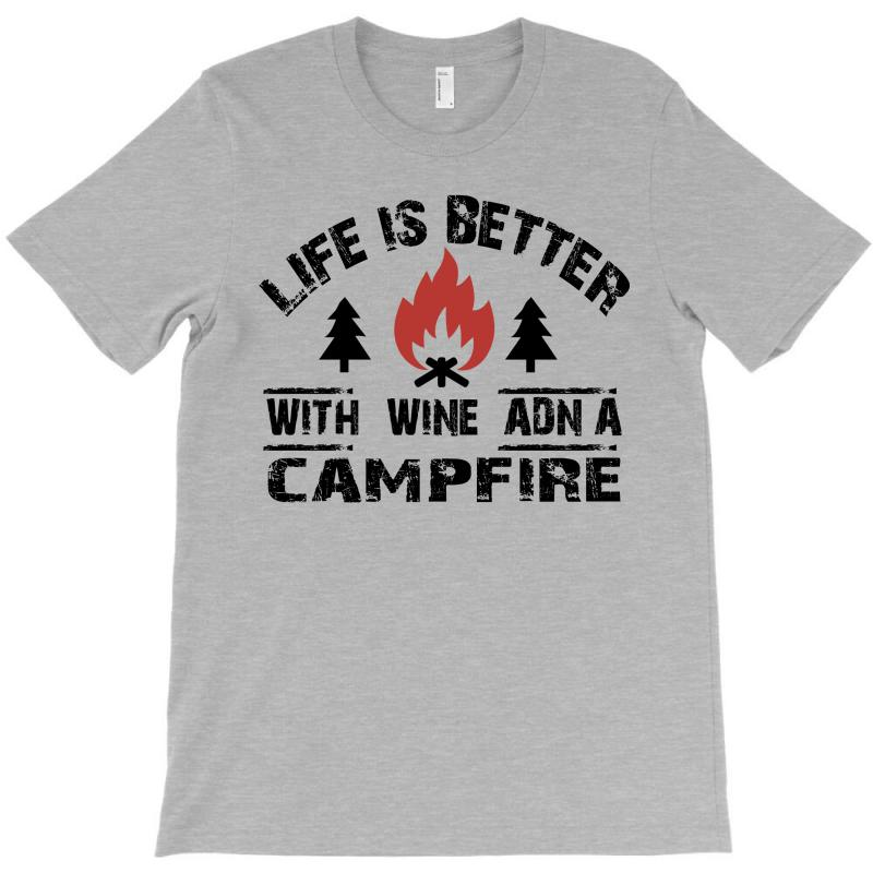 The Camping Life Is Better With A Campfire And Wine T-shirt | Artistshot