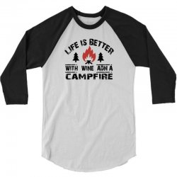 the camping life is better with a campfire and wine 3/4 Sleeve Shirt | Artistshot