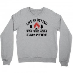 the camping life is better with a campfire and wine Crewneck Sweatshirt | Artistshot