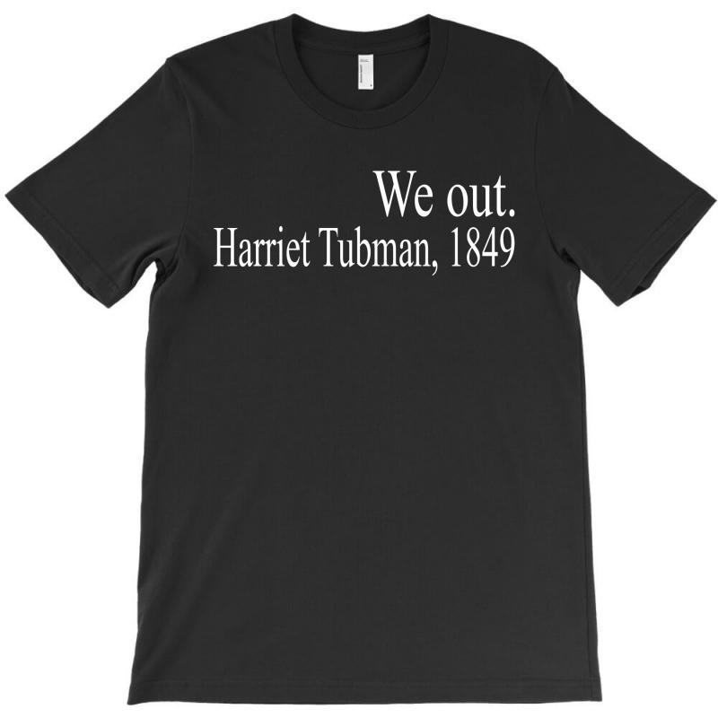 We Out Harriet Tubman 1849 T-shirt | Artistshot