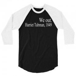 We Out Harriet Tubman 1849 3/4 Sleeve Shirt | Artistshot