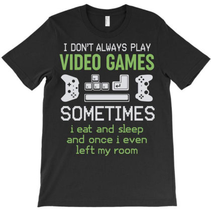 I Don't Always Play Video Games   Humor Gamers Funny Gamer Gifts Chris T-shirt Designed By Hoainv