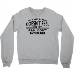 If The Love Doesn't Feel Like 90's r&b I Don't Want It Crewneck Sweatshirt | Artistshot