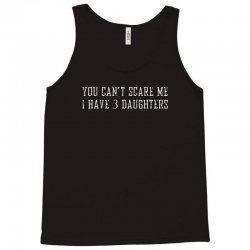 you can't scare me i have 3 daughters Tank Top | Artistshot