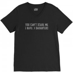 you can't scare me i have 3 daughters V-Neck Tee | Artistshot