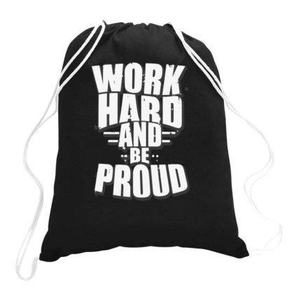 Work Hard Be Proud Drawstring Bags Designed By Dulart