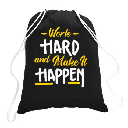Work Hard And Make It Happen Drawstring Bags Designed By Dulart