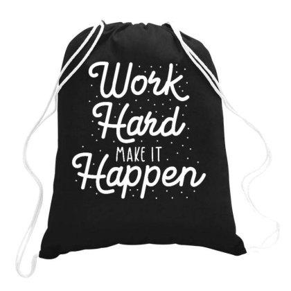 Work Hard Make It Happen Drawstring Bags Designed By Dulart