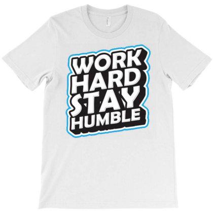 Work Hard Stay Humble 1 T-shirt Designed By Dulart