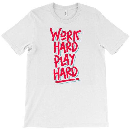 Work Hard Play Hard T-shirt Designed By Dulart
