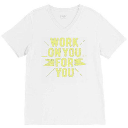 Work On You For You V-neck Tee Designed By Dulart