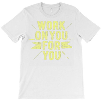 Work On You For You T-shirt Designed By Dulart