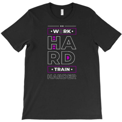 Work Hard Train Harder T-shirt Designed By Dulart