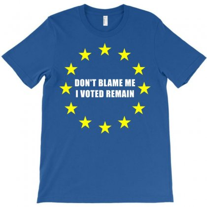 Don't Blame Me, I Voted Remain T-shirt Designed By Gringo