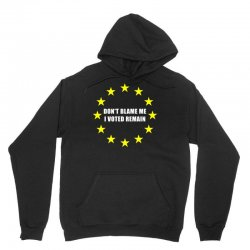Don't Blame Me, I Voted Remain Unisex Hoodie | Artistshot