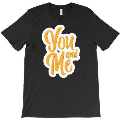 You And Me 2 T-shirt Designed By Dulart