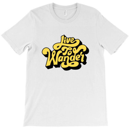 Live To Wander T-shirt Designed By Chiks