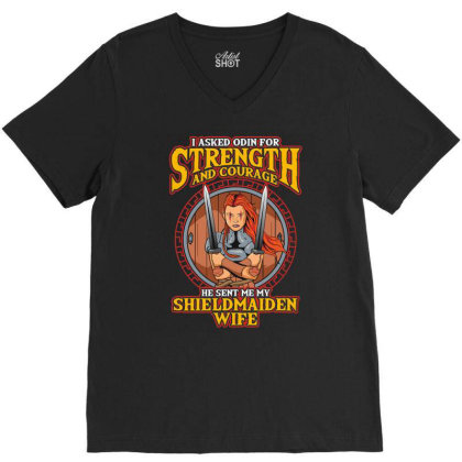 I Asked Odin For Strength Courage Shield Maiden V-neck Tee Designed By Koopshawneen