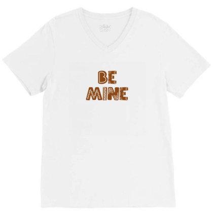 Be Mine V-neck Tee Designed By Chiks