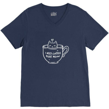 I Need Coffee Right Meow Funny Cute Gift V-neck Tee Designed By Blackstone