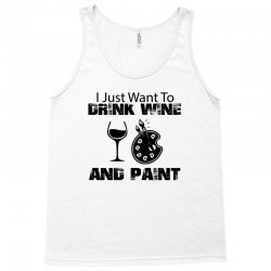 i just want to drink wine and paint Tank Top | Artistshot