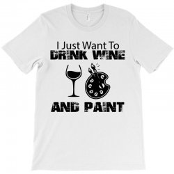 i just want to drink wine and paint T-Shirt | Artistshot