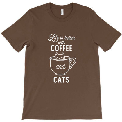 Life Is Better With Coffee And Cats Funny Cute Gift T-shirt Designed By Blackstone