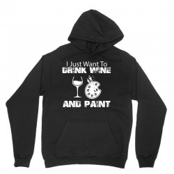 i just want to drink wine and paint w Unisex Hoodie | Artistshot