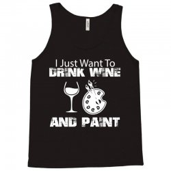 i just want to drink wine and paint w Tank Top | Artistshot