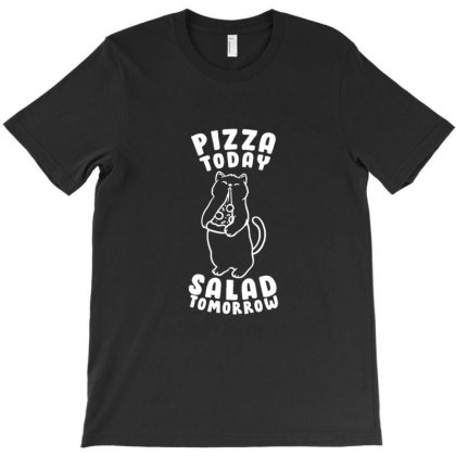 Pizza Today Salad Tomorrow Funny Cute Gift T-shirt Designed By Blackstone