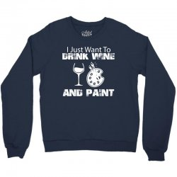 i just want to drink wine and paint w Crewneck Sweatshirt | Artistshot
