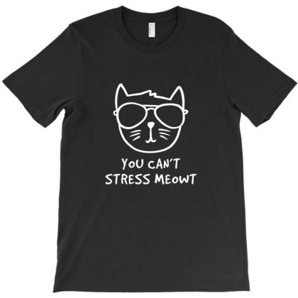 You Can't Stress Meowt Funny Cute Gift T-shirt Designed By Blackstone