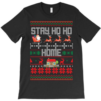 Stay Ho Ho Home T-shirt Designed By Rardesign