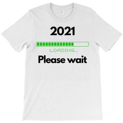 2021 Please Wait Loading T-shirt Designed By Ismi
