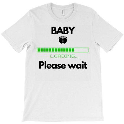 Baby Please Wait Loading T-shirt Designed By Ismi