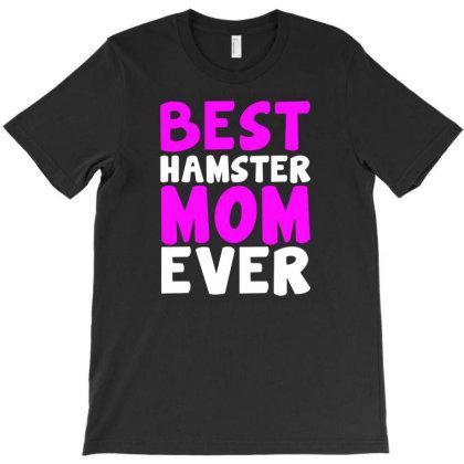 Best Hamster Mom Ever T-shirt Designed By Ismi