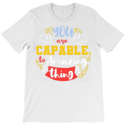 You Are Capable To Amazing Thing T-shirt Designed By Dulart