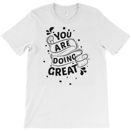 You Are Doing Great T-shirt Designed By Dulart
