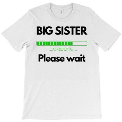 Big Sister Please Wait Loading T-shirt Designed By Ismi