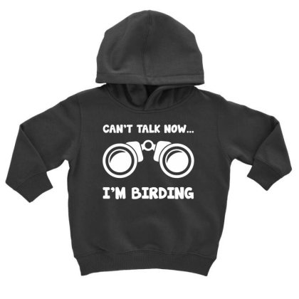 Cant Talk Now Im Birding Toddler Hoodie Designed By Ismi