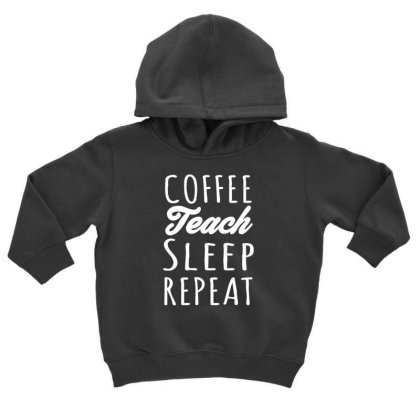 Coffee Teach Sleep Repeat Toddler Hoodie Designed By Ismi