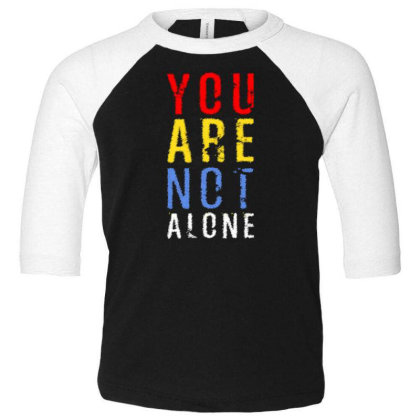 You Are Not Alone Toddler 3/4 Sleeve Tee Designed By Dulart