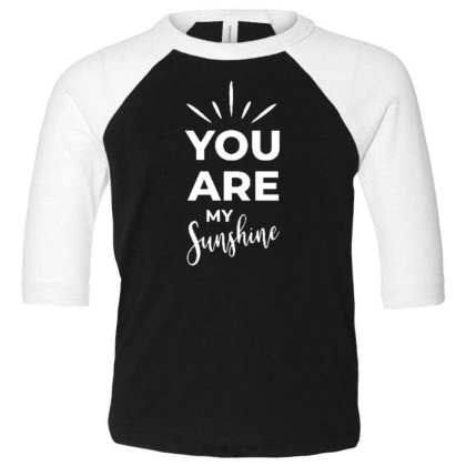 You Are My Sunshine Toddler 3/4 Sleeve Tee Designed By Dulart