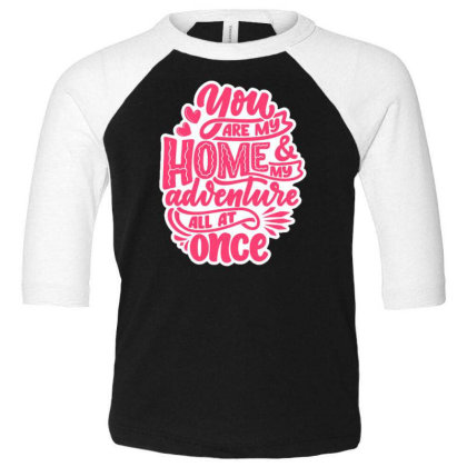 You Are My Home 1 Toddler 3/4 Sleeve Tee Designed By Dulart