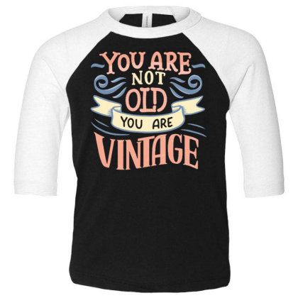 You Are Not Old You Are Vintage Toddler 3/4 Sleeve Tee Designed By Dulart