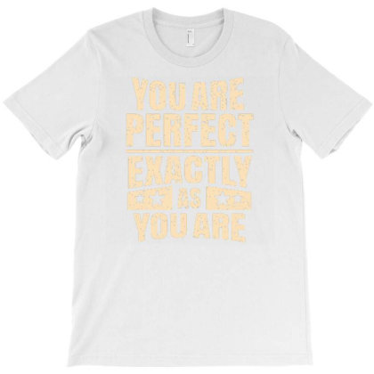 You Are Perfect Exactly As You Are T-shirt Designed By Dulart