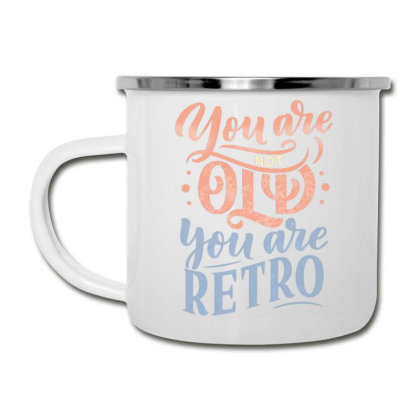 You Are Not Old You Are Retro Camper Cup Designed By Dulart
