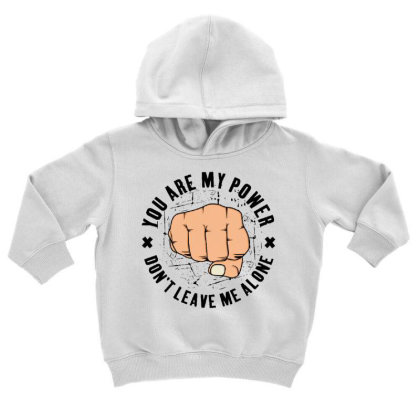 You Are My Power Toddler Hoodie Designed By Dulart