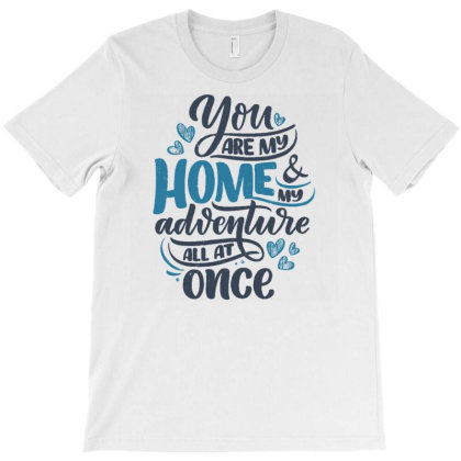 You Are My Home T-shirt Designed By Dulart
