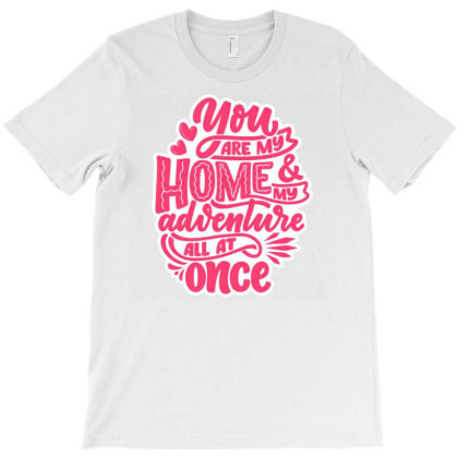 You Are My Home 1 T-shirt Designed By Dulart